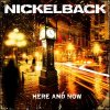 Nickelback Here And Now Lyrics